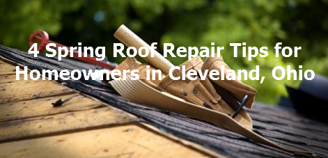 4 Spring Roof Repair Tips For Homeowners In Cleveland, Ohio