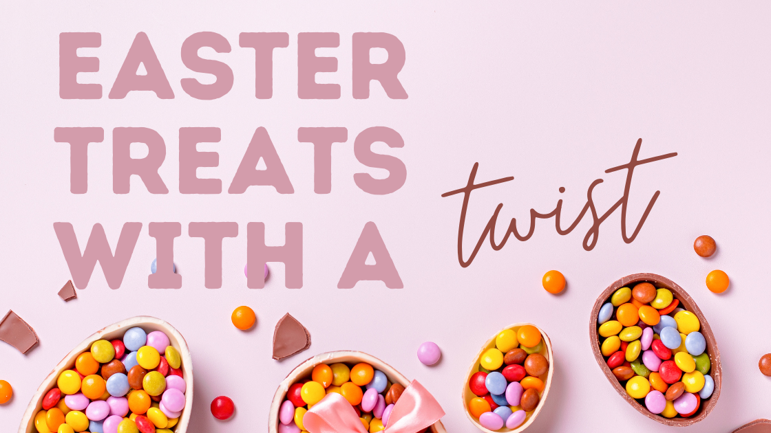 Classic Easter Treats with a Twist