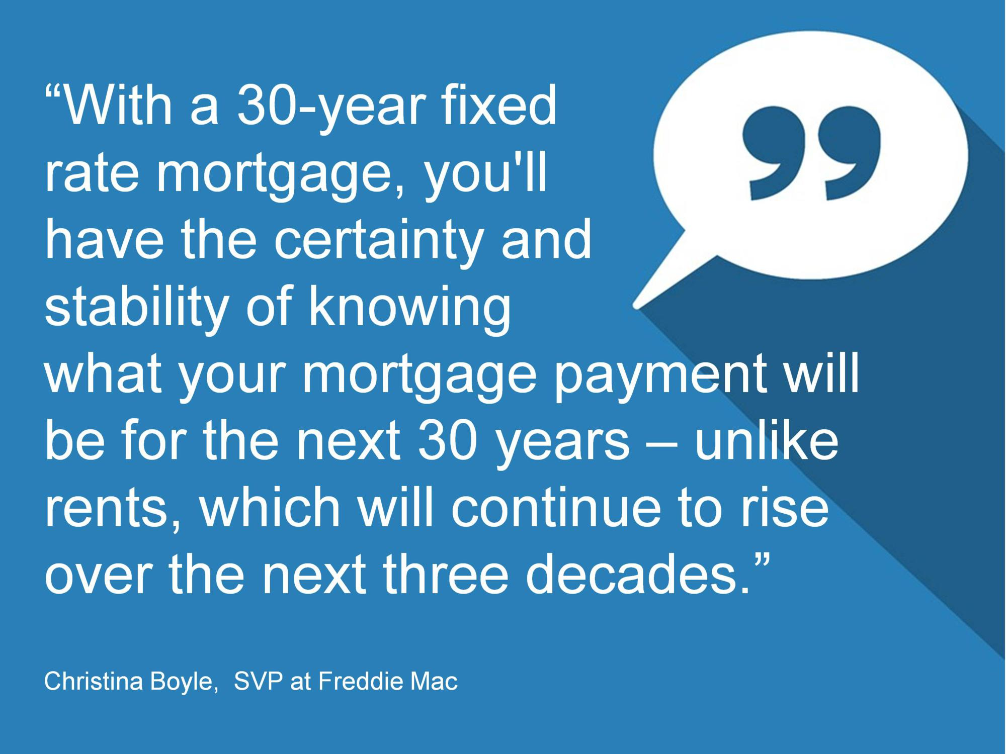quote from freddie mac official saying mortgages are more predictable than rental rates over 30 years
