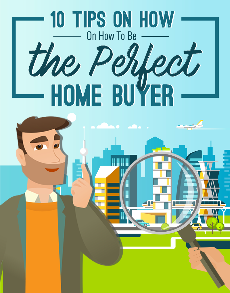 10 Tips On How To Be The Perfect Home Buyer Home Buying Tips on home cleaning tips, price your home, tips & articles, home inspection tips, home selling tips, home remodeling tips, house flipping tips, insurance tips, how to create a good home ad, personal finance tips, selling your home, owning your home, home care tips, home organizing tips, home showing tips, savings tips, home depot patio paver stones, home statistics, home management tips, home design tips, home inspections, home sellers guide, cool products for your home, identity theft tips, debt management tips, home renting tips, home tiny house, selling tips, house hunting tips,