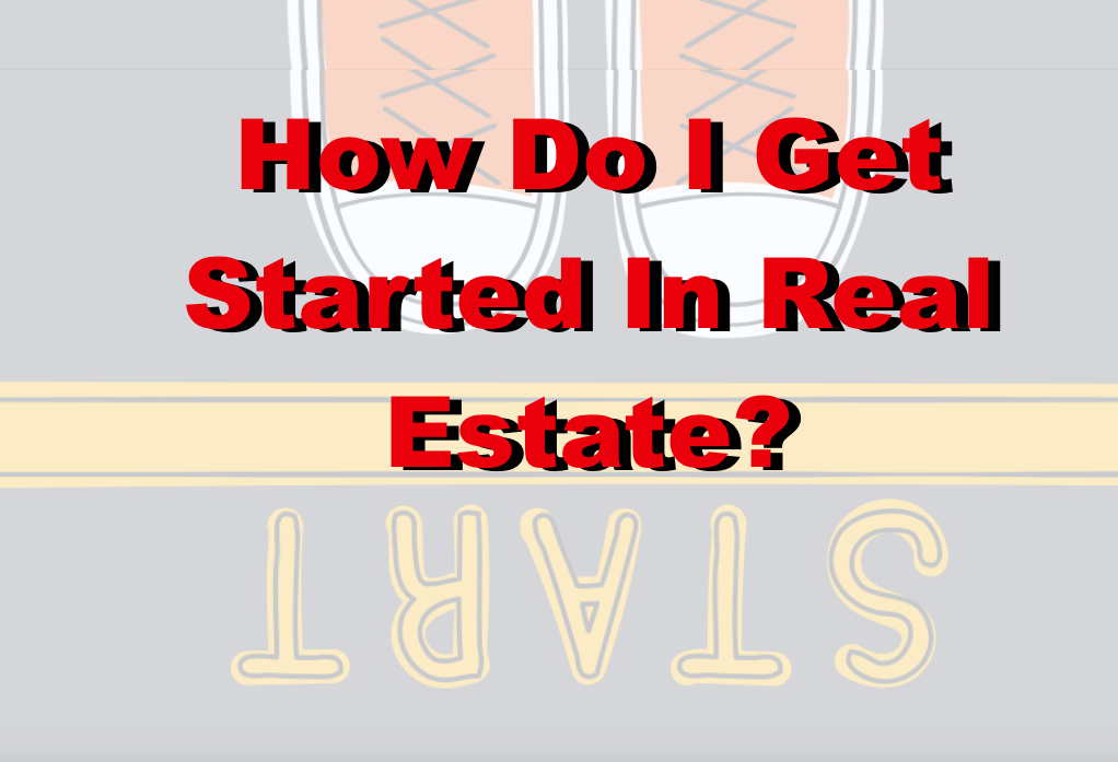 how do i get started in real estate