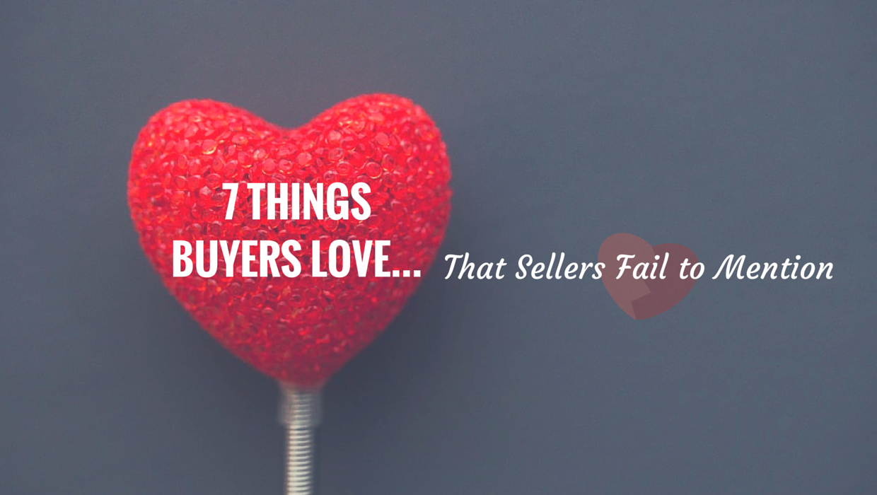 7 Things Buyers Love that Sellers Fail to Mention