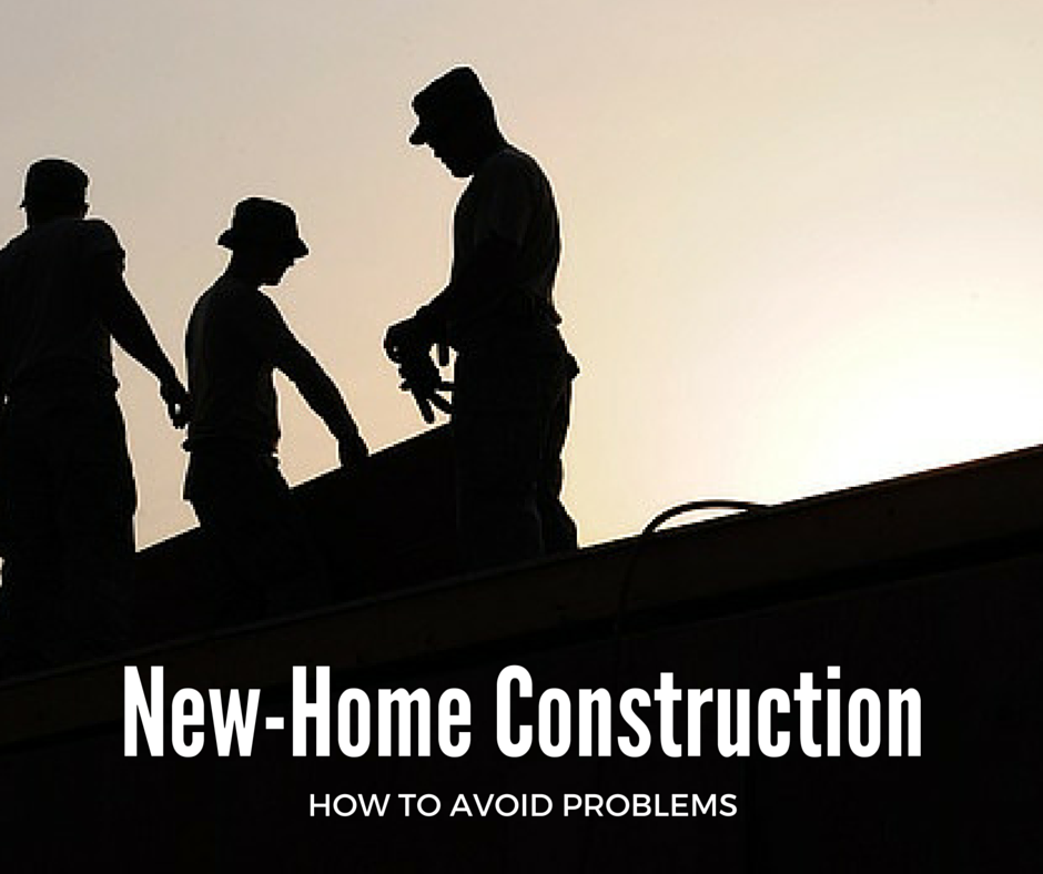 New Home Construction Problems?