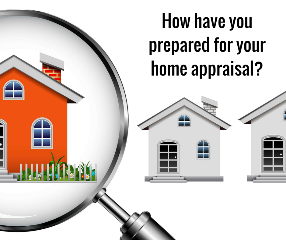 How have you prepared for your home appraisal?