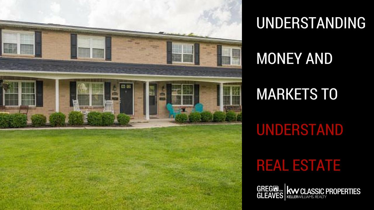 Understanding Money And Markets To Understand Real Estate