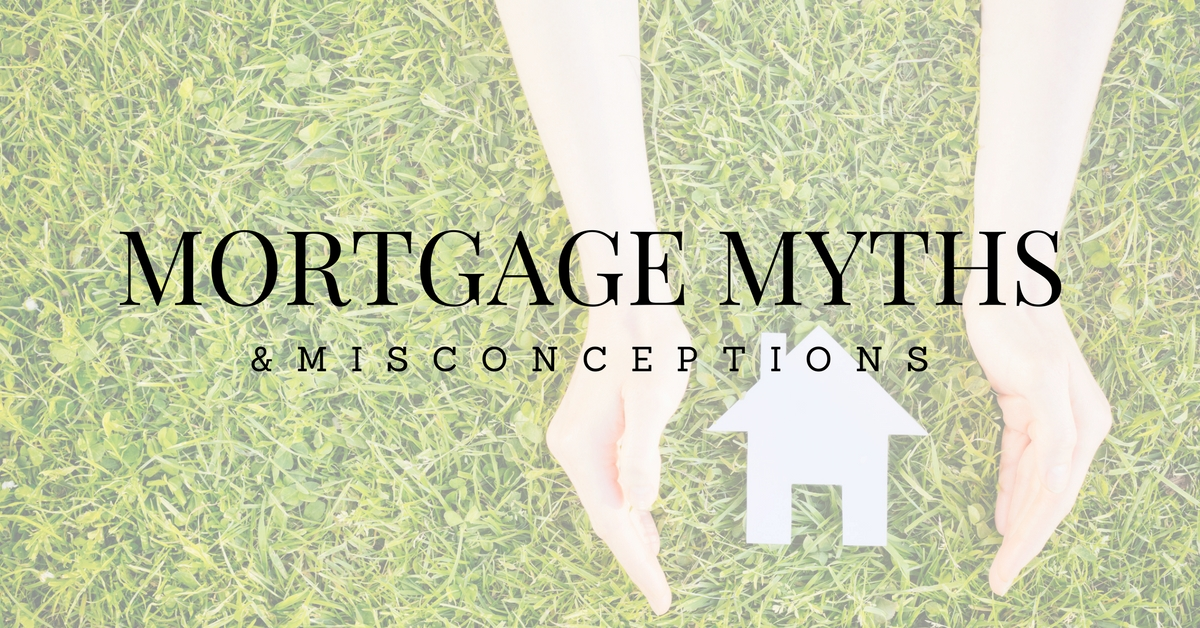 Mortgage Myths and Misconceptions