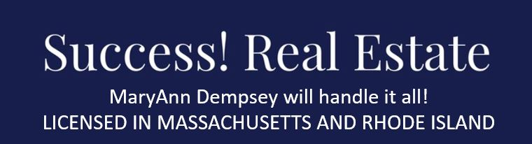 MaryAnn Dempsey - Success! Real Estate - The Dempsey Team! Licensed in Massachusetts and Rhode Island