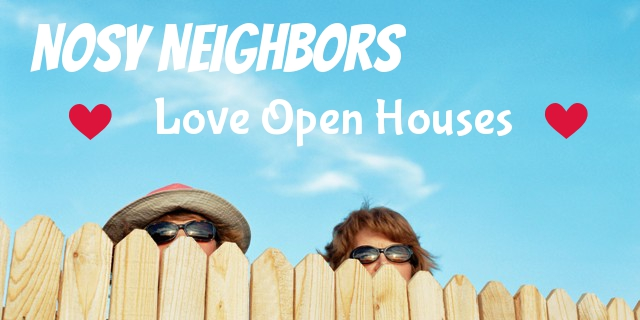 Nosy neighbors love open houses
