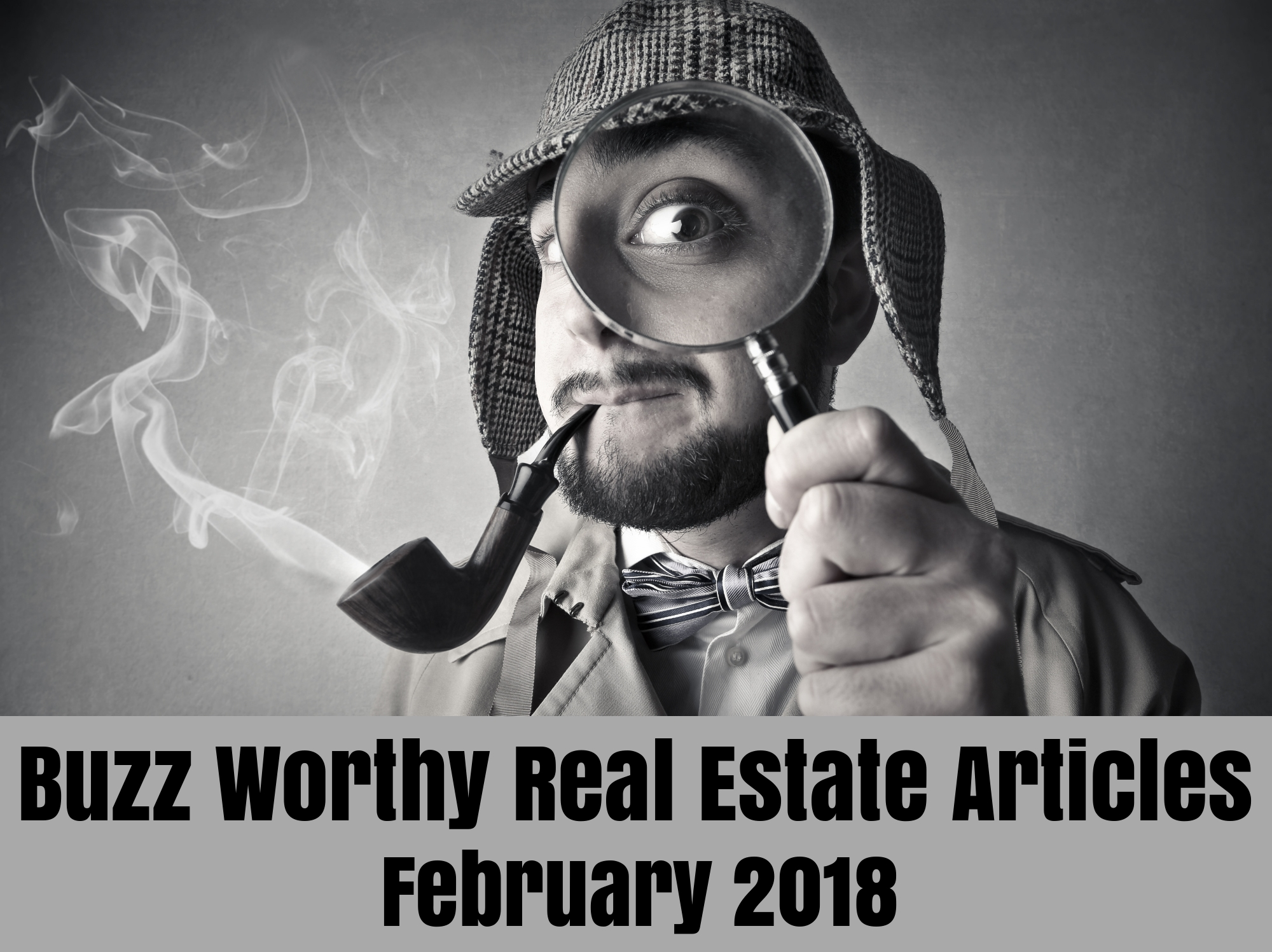 Buzz Worthy Real Estate Articles - Feb 2018