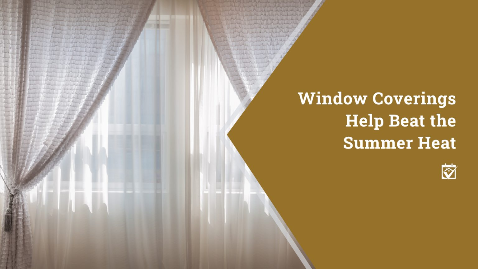 Window Coverings Help Beat the Summer Heat