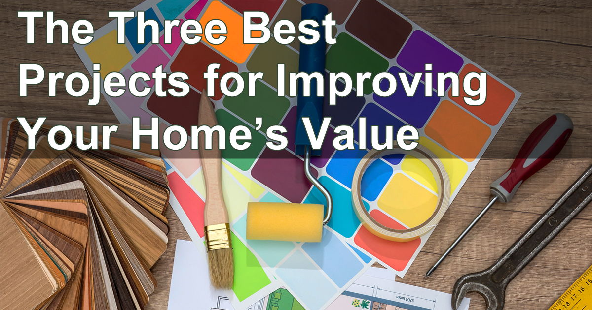 The Three Best Projects for Improving Your Home's Value