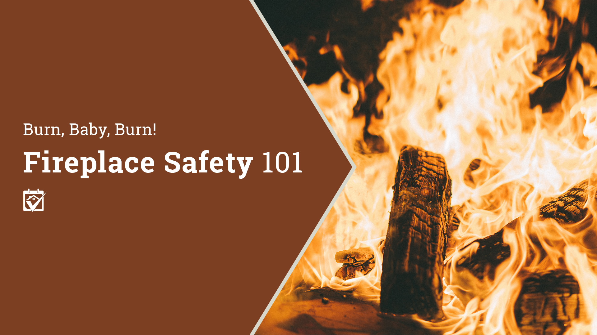 Burn, Baby, Burn! Fireplace Safety 101 - The Triverity Group