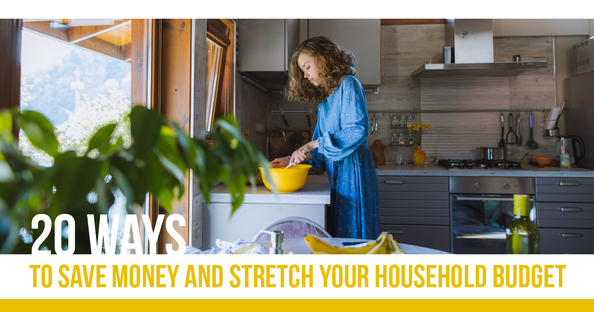 20 WAYS TO SAVE MONEY AND STRETCH YOUR HOUSEHOLD BUDGET