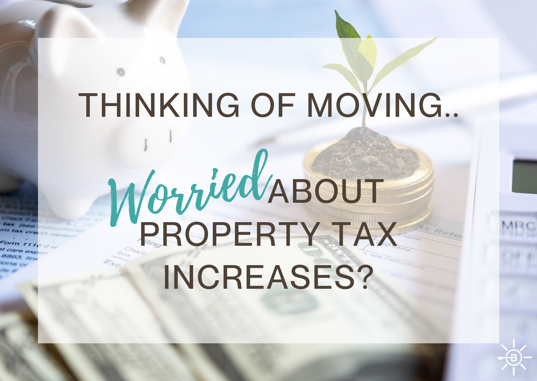 Thinking of Moving... Worried About Property Tax Increases?