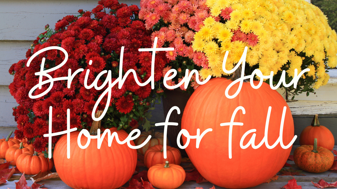Brighten Your Home for the Fall Season